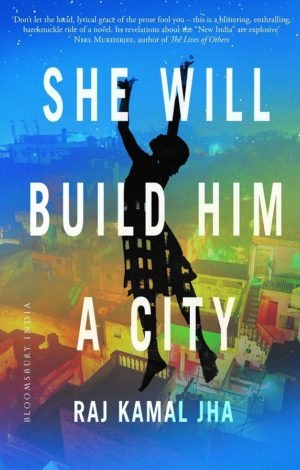 Raj Kamal Jha She will build him a City - Book Cover