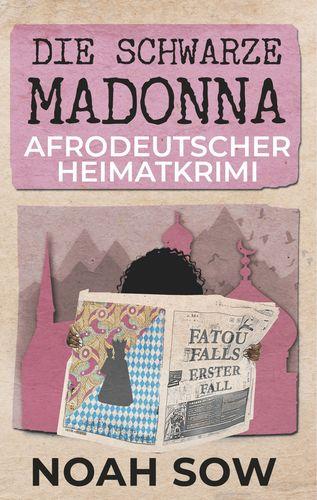 Die Schwarze Madonna – Afrodeutscher Heimatkrimi von Noah Sow